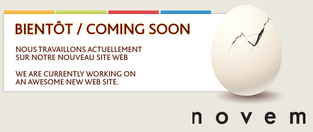 Novem - Nous travaillons actuellement sur notre nouveau site web. We are currently working on an Awesome new web site.